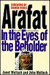 Arafat: In the Eyes of the Beholder: In the Eyes of the Beholder - Janet Wallach