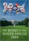 The Road To The White House 2008 - Stephen J. Wayne
