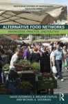 Alternative Food Networks: Knowledge, Practice, and Politics - David Goodman, Michael Goodman, Melanie Dupuis