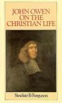 John Owen on the Christian Life - Sinclair B. Ferguson