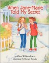 When Jane-Marie Told My Secret - Nancy Poydar, Gina Willner-Pardo, Jane Feder