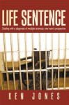 Life Sentence: Dealing with a diagnosis of multiple sclerosis; one man's prospective - Ken Jones
