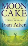Moon Cake and Other Stories - Joan Aiken, Wayne Anderson