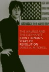 The Walrus and the Elephants: John Lennon's Years of Revolution - James Mitchell