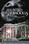 Haunted Chattanooga (TN) (Haunted America) - Amy Petulla, Jessica Penot