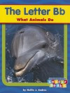 The Letter BB: What Animals Do - Hollie J. Endres