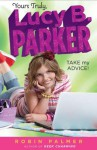 Take My Advice! (Yours Truly, Lucy B. Parker #4) - Robin Palmer