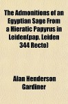 The Admonitions of an Egyptian Sage from a Hieratic Papyrus in Leiden(pap. Leiden 344 Recto) - Alan H. Gardiner