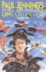 Uncollected 3: Omnibus Edition Containing Undone, Uncovered and Unseen - Paul Jennings
