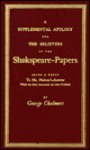 A Supplemental Apology for the Believers in the Shakspeare-Papers: Being a Reply to Mr. Malone's Answer, Which Was Early Announced, But Never Publis - George Chalmers