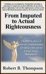 From Imputed to Actual Righteousness - Robert B. Thompson, Audrey Thompson, David Wagner