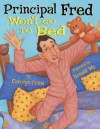 Principal Fred Won't Go to Bed - Carolyn Crimi, Donald Wu