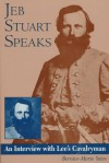 Jeb Stuart Speaks: An Interview with Lee's Cavalryman - Bernice-Marie Yates