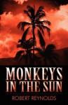 Monkeys in the Sun - Robert Reynolds