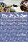 The Sixth Day: A 17,175-Word Novella About Creation and Prizefighting - E.S. Kraay