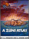 A Zuni Atlas - T.J. Ferguson, E. Richard Hart
