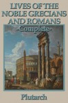 Lives of the Noble Grecians and Romans: Complete - Plutarch, Arthur Hugh Clough