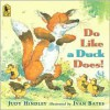 Do Like a Duck Does! - Judy Hindley, Ivan Bates