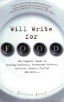 Will Write for Food: The Complete Guide to Writing Cookbooks, Restaurant Reviews, Articles, Memoir, Fiction and More - Dianne Jacob