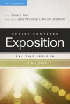 Exalting Jesus in 1,2,3 John - Daniel L. Akin, David Platt, Tony Merida