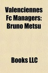 Valenciennes Fc Managers: Bruno Metsu, Boro Primorac, Robert Dewilder, Didier Oll -Nicolle, Antoine Kombouar , Philippe Montanier - Books LLC