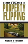 Getting Started in Property Flipping (Getting Started In.....) - Michael C. Thomsett