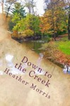 Down to the Creek: Book 1 of the Colvin Series - Heather Morris