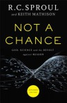 Not a Chance: God, Science, and the Revolt Against Reason - R.C. Sproul, Keith A. Mathison