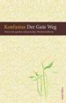 Der Gute Weg Worte Des Großen Chinesische Weisheitslehrers - Qiu Kong, Werner Felitz, Kung-fu-tse