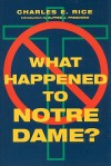 What Happened to Notre Dame? - Charles E. Rice, Ralph McInerny, Alfred J. Freddoso