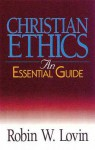 Christian Ethics: An Essential Guide - Robin W. Lovin