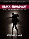 Black Broadway: African Americans on the Great White Way - Stewart F Lane, James Earl Jones