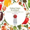 Eating Green & Loving It: More Than 100 Healthy & Tasty Recipes - Duane Lund