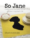 So Jane: Crafts and Recipes for an Austen-Inspired Life: Crafts and Recipes for an Austen-Inspired Life - Hollie Keith, Jennifer Adams