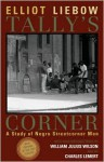 Tally's Corner: A Study of Negro Streetcorner Men (Legacies of Social Thought Series) - Elliot Liebow, Charles C. Lemert, William Julius Wilson