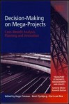 Decision-Making On Mega-Projects: Cost-Benefit Analysis, Planning and Innovation (Transport Economics, Management, and Policy) - Hugo Priemus, Bent Flyvbjerg, Bert van Wee