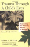 Trauma Through a Child's Eyes: Awakening the Ordinary Miracle of Healing - Peter A. Levine, Maggie Kline