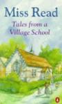 Tales From A Village School - Miss Read
