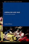 Liberalism and War: The Victors and the Vanquished - Andre Williams