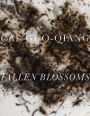 Cai Guo-Qiang: Fallen Blossoms - Carlos Basualdo, David Elliott, Marion Boulton Stroud, Mingxian Wang, Guo-Qiang Cai, Amy Wilkins