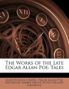 The Works of the Late Edgar Allan Poe: Tales - Edgar Allan Poe, Rufus Wilmot Griswold, Nathaniel Parker Willis, James Russell Lowell