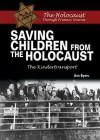 Saving Children from the Holocaust: The Kindertransport - Ann Byers