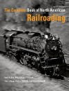 The Complete Book of North American Railroading - Kevin EuDaly, Mike Schafer, Steve Jessup, Jim Boyd, Steve Glischinsk, Andrew McBride
