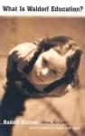 What Is Waldorf Education?: Three Lectures - Rudolf Steiner, Stephen Keith Sagarin