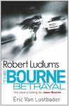 Robert Ludlum's: The Bourne Betrayal: The Bourne Saga: Book Five (Jason Bourne) - Robert Ludlum, Eric Van Lustbader