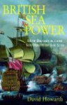 British Sea Power: How Britain Became Sovereign of the Seas - David Howarth