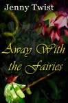 Away With the Fairies - Jenny Twist