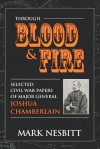 Through Blood & Fire: Selected Civil War Papers of Major General Joshua Chamberlain - Mark Nesbitt