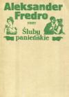 Śluby Panieńskie - Aleksander Fredro