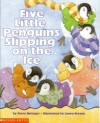 Five Little Penguins Slipping On The Ice - Steve Metzger, Laura J. Bryant